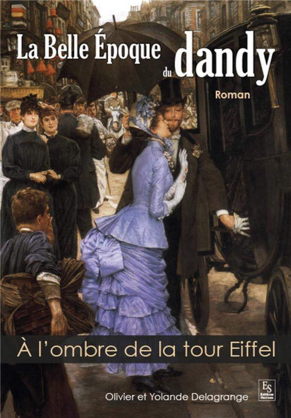 La Belle Epoque du dandy ; à l'ombre de la Tour Eiffel