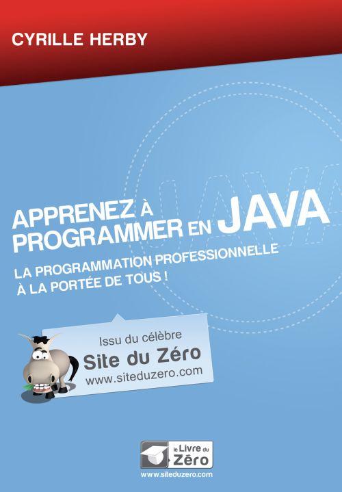 Apprenez A Programmer En Java ; La Programmation Professionnelle A La Portee De Tous !