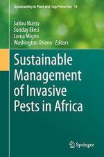 Sustainable Management of Invasive Pests in Africa  - Lorna Migiro - Saliou Niassy - Sunday Ekesi - Washington Otieno