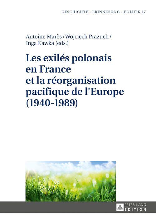 Les exiles polonais en france et la reorganisation pacifique de l'europe (1940-1989)