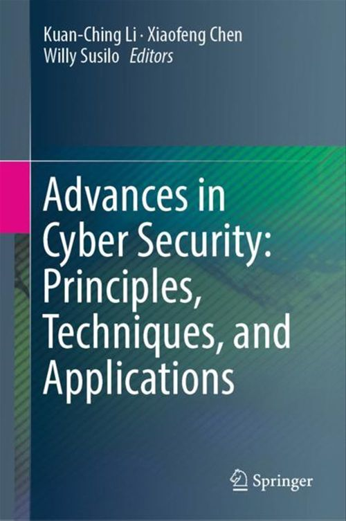 Advances in Cyber Security: Principles, Techniques, and Applications  - Xiaofeng Chen  - Willy Susilo  - Kuan-Ching Li