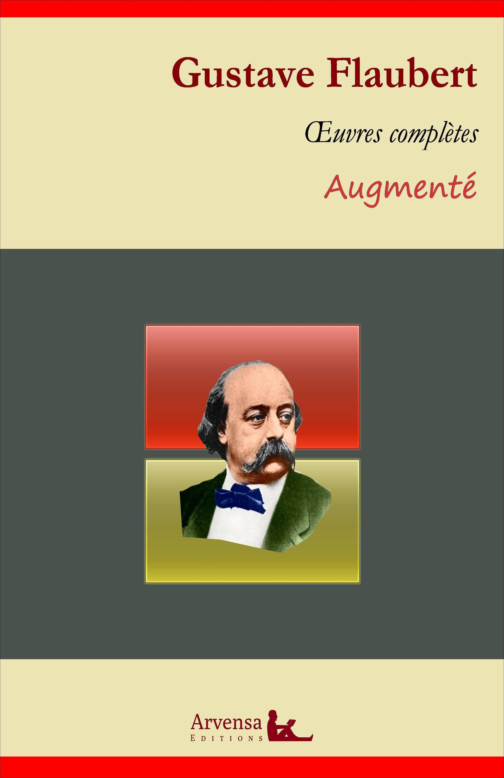 Gustave Flaubert : Oeuvres complètes - suivi d'annexes (annotées, illustrées)
