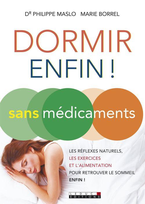 Dormir enfin ! sans médicaments ; les réflexes naturels, les exercices et l'alimentation pour retrouver le sommeil enfin !