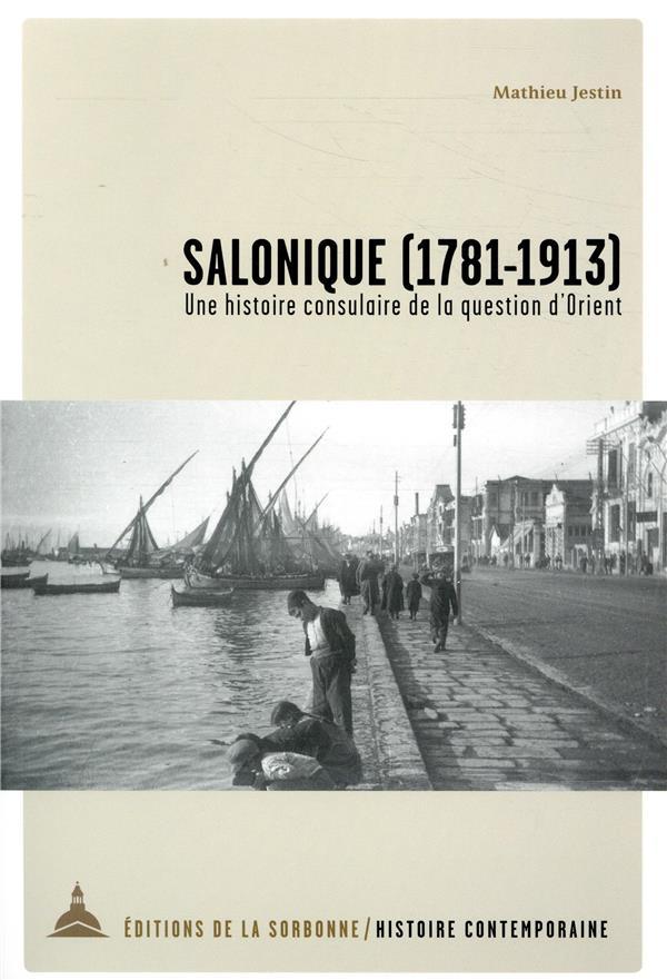 Salonique ; 1781-1913 ; une histoire consulaire de la question d'Orient