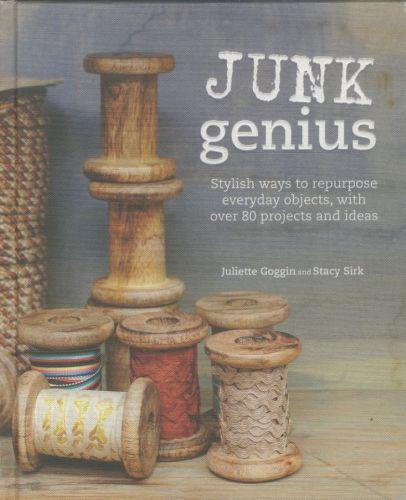 Junk genius - stylish ways to reinvent everyday objects