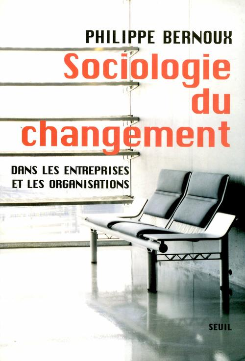 Sociologie du changement. dans les entreprises et dans les organisations