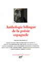 ANTHOLOGIE BILINGUE DE LA POESIE ESPAGNOLE
