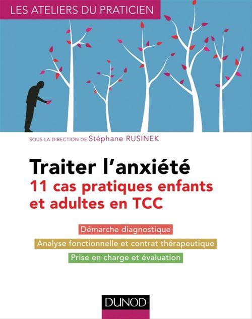 Traiter l'anxiété ; 11 cas pratiques enfants et adultes en TCC