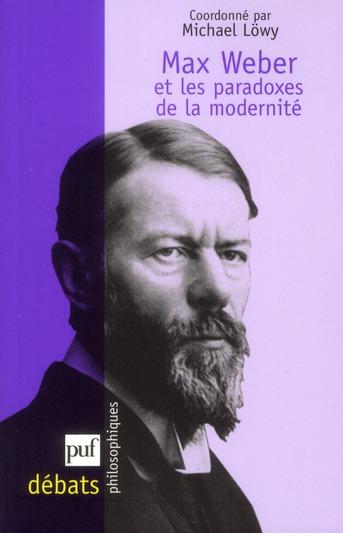 Max Weber et les paradoxes de la modernité