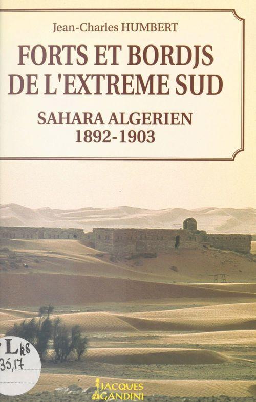 Forts et bordjs de l'extrême sud Sahara algérien, 1892-1903  - Jean-Charles Humbert