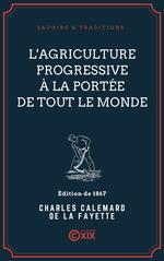L'Agriculture progressive à la portée de tout le monde  - Charles Calemard de la Fayette