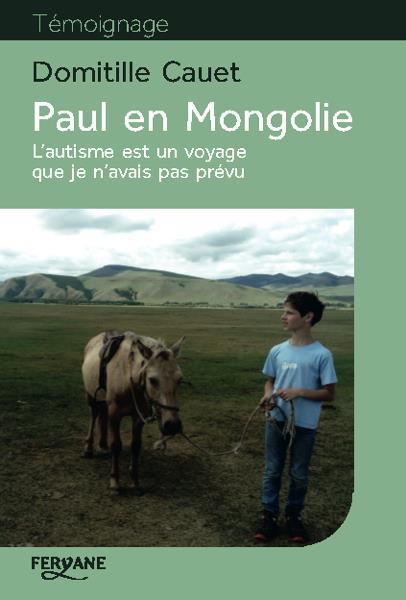 Paul en Mongolie ; l'autisme est un voyage que je n'avais pas prévu