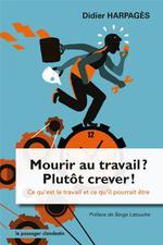 Couverture de Mourir Au Travail, Plutot Crever ! - Ce Qu'Est Le Travail Et
