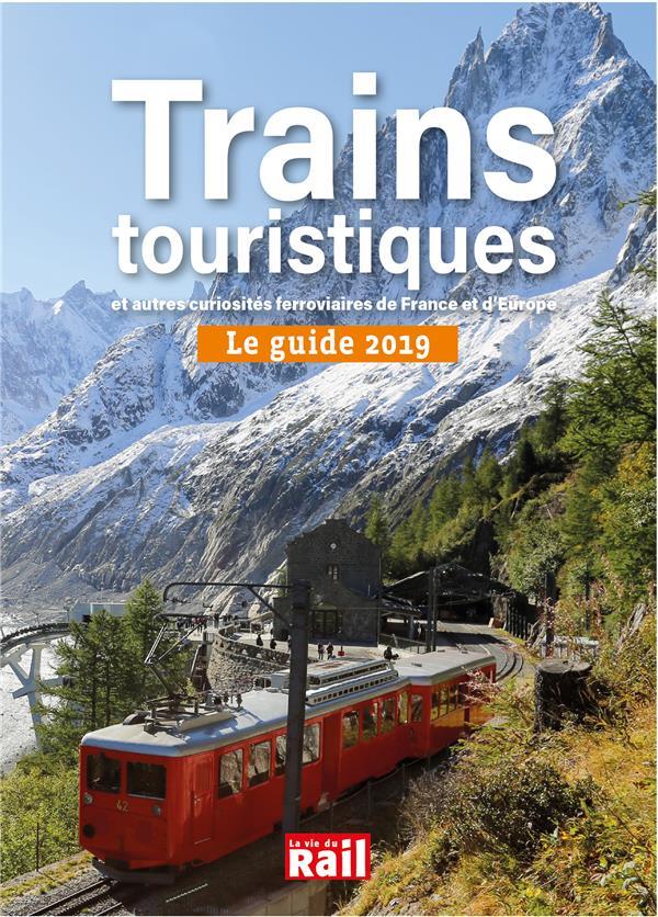 Guide 2019 des trains touristiques ; et autres curiosités ferroviaires de France et d'Europe