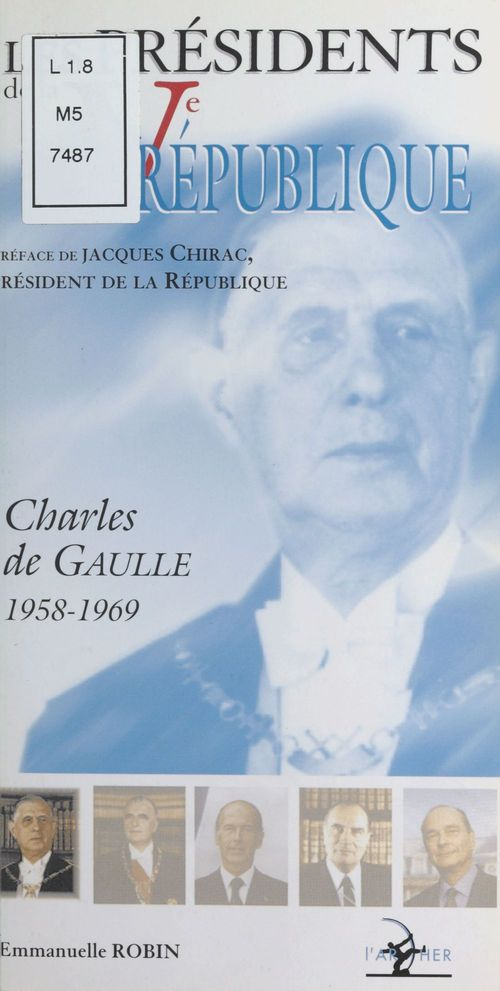 Charles de gaulle 1958-1969 ; les presidents de la veme republique