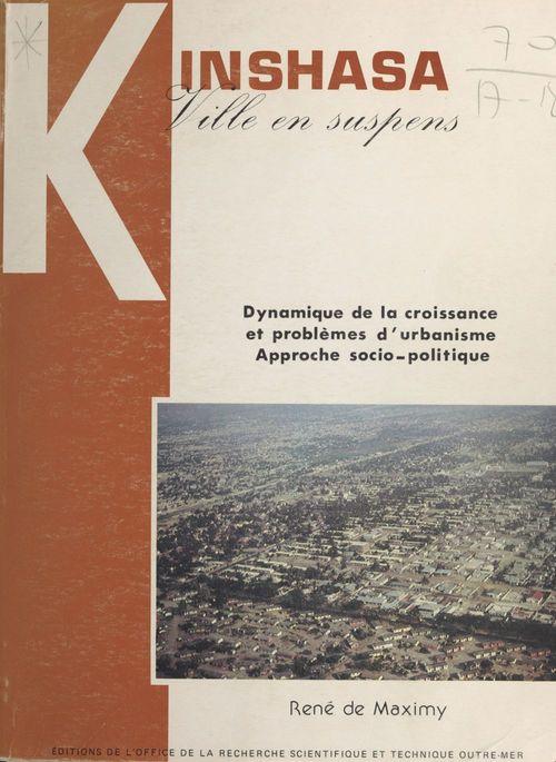 Kinshasa, ville en suspens : dynamique de la croissance et problèmes d'urbanisme, approche socio-politique