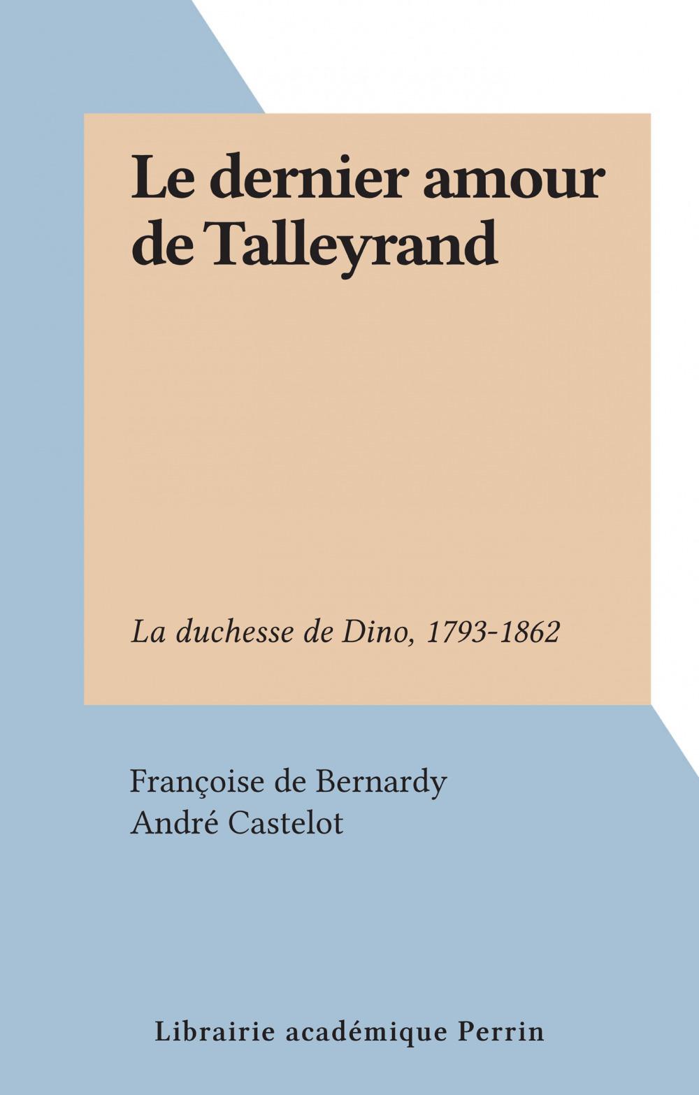 Le dernier amour de Talleyrand  - Françoise de Bernardy