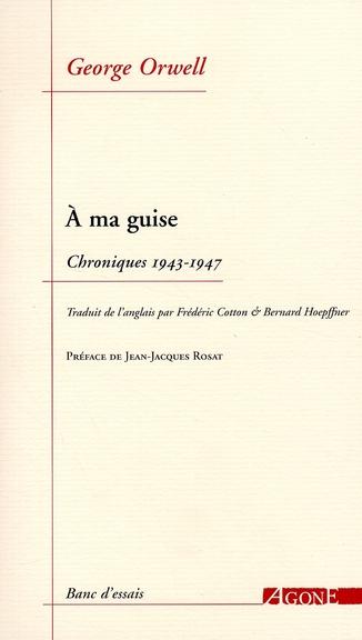 à ma guise ; chroniques (1943-1947)