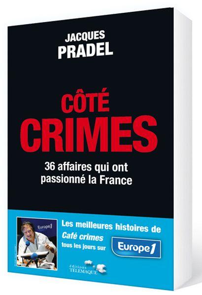 Côté crimes ; 36 affaires qui ont passionné la France