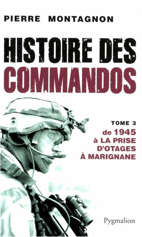 Histoire des commandos t.3 ; 1945 à aujourd'hui