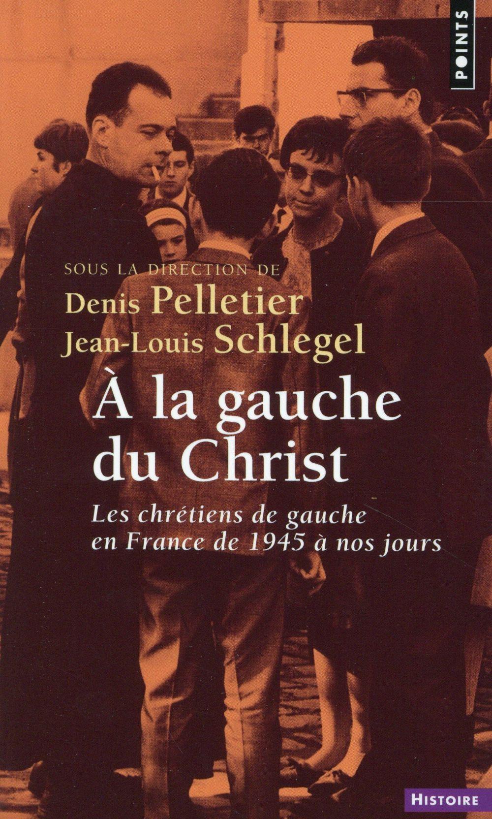 à la gauche du Christ ; les chrétiens de gauche en France de 1945 à nos jours