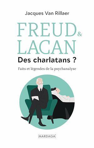 Freud & Lacan des charlatans ? ; faits et légendes de la psychanalyse