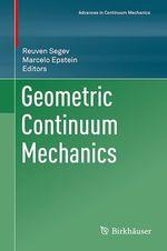 Geometric Continuum Mechanics  - Reuven Segev - Marcelo Epstein