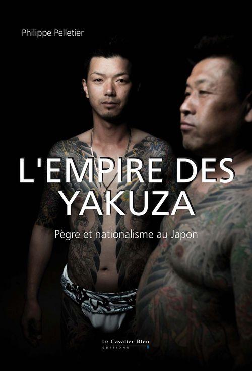 Vente EBooks : L'empire des Yakuza : pègre et nationalisme au Japon  - Philippe Pelletier