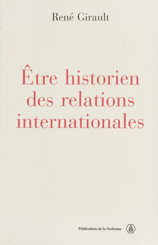 Être historien des relations internationales  - René GIRAULT
