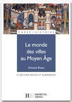 Le monde des villes au moyen age (édition 2004)