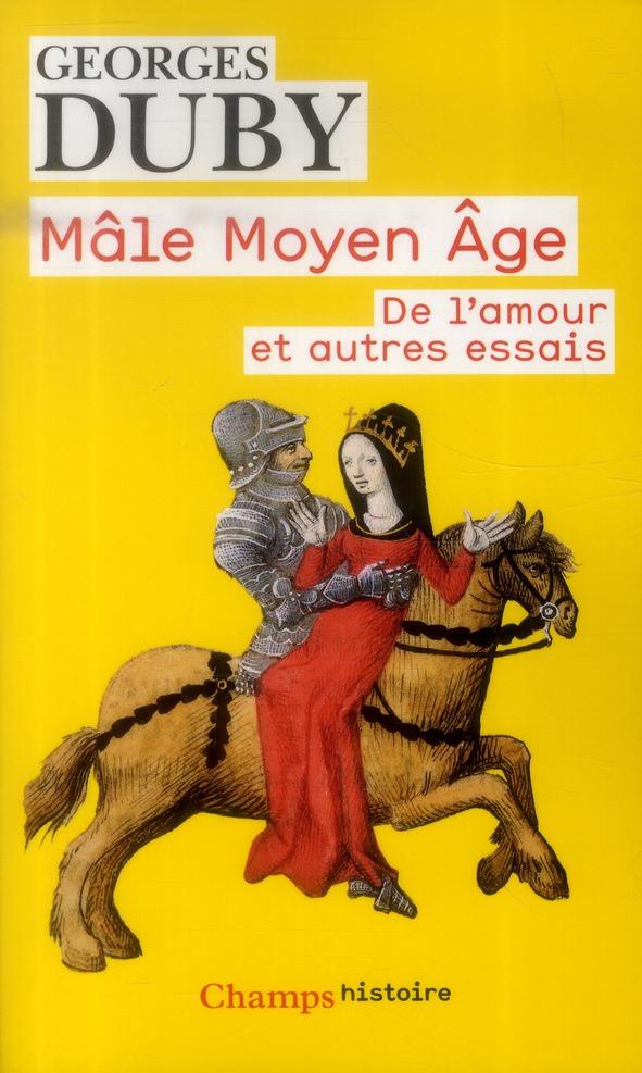 Mâle moyen âge ; de l'amour et autres essais