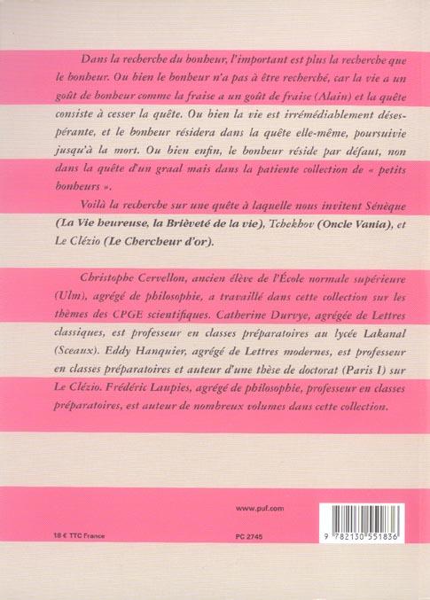 La recherche du bonheur ; Sénèque, la Vie heureuse, la Brièveté de la vie ; Tchehov, Oncle Vania ; Le Clézio, le Chercheur d'or