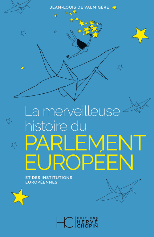 La merveilleuse histoire du Parlement Européen - Et des institutions Européennes