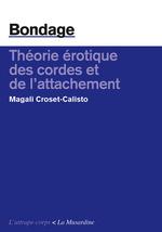Bondage ; théorie érotique des cordes et de l'attachement  - Magali Croset-Calisto