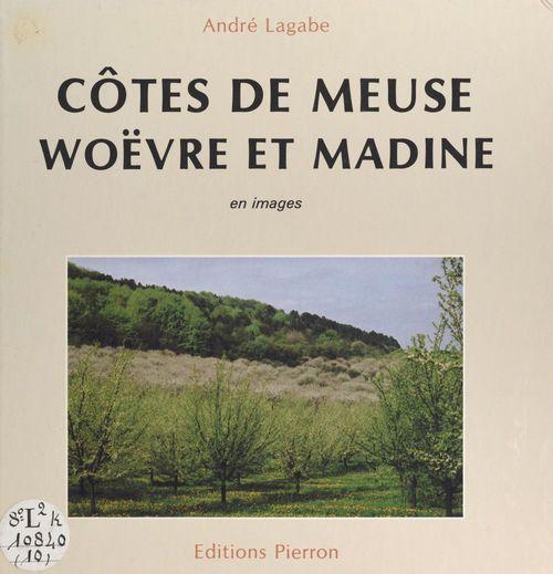 Côtes de Meuse : Woëvre et Madine en images  - André Lagabe