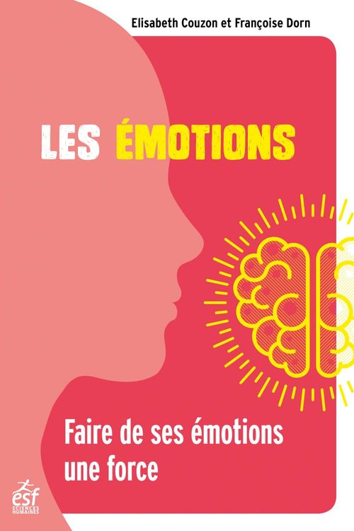 Les émotions ; faire de ses émotions une force