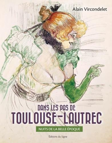 Dans les pas de Toulouse-Lautrec ; nuits de la belle époque
