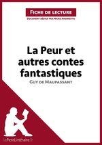 Vente Livre Numérique : La Peur et Autres Contes fantastiques de Guy de Maupassant (Analyse de l'oeuvre)  - Marie Andreetto - Ariane César - lePetitLittéraire.fr