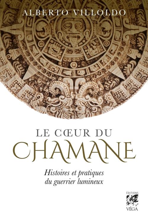 Le coeur du chaman ; histoires et pratiques du guerrier lumineux