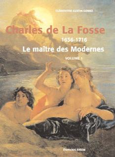 Charles de La Fosse (1636-1716) ; le maître des modernes ; coffret t.1 et t.2