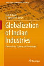 Globalization of Indian Industries  - Filip De Beule - K. Narayanan