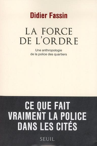 La force de l'ordre ; une anthropologie de la police des quartiers