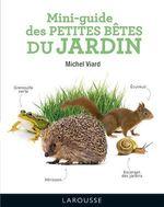 Mini-guide des petites bêtes du jardin  - Michel Viard