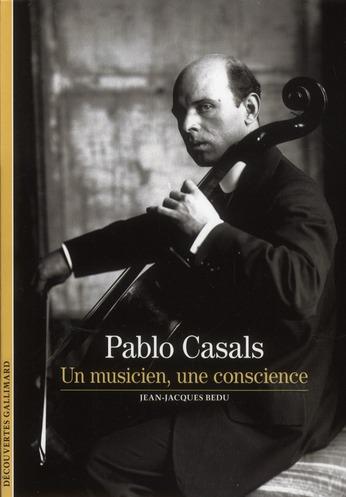 Pablo Casals ; un musicien, une conscience