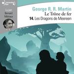 Le Trône de fer (Tome 14) - Les Dragons de Meeren  - George R. R. Martin - George R.R. Martin - George R R Martin