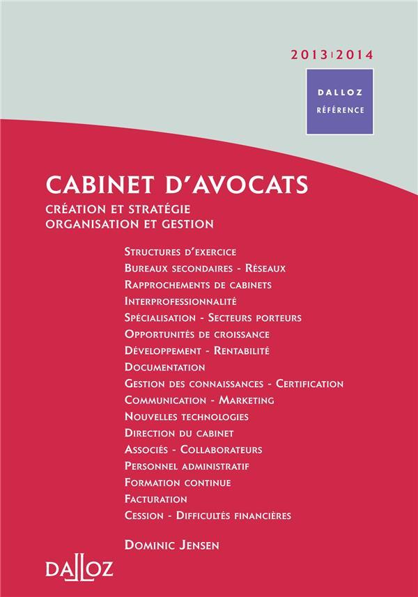 Cabinet d'avocats ; création et stratégie, organisation et gestion (édition 2013/2014)
