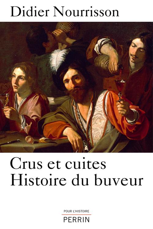 Cru et cuites ; histoire du buveur