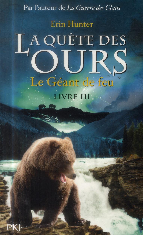 LA QUETE DES OURS - TOME 3 LE GEANT DE FEU