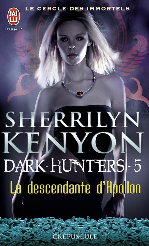 Le Cercle Des Immortels - Dark Hunters T.5 ; La Descendante D'Apollon