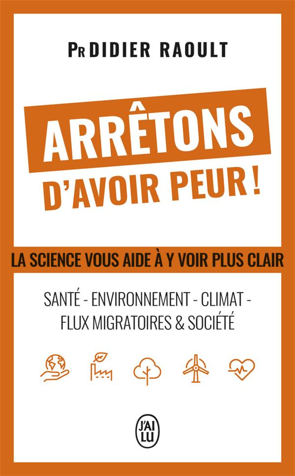 Arrêtons d'avoir peur ! la science vous aide à y voir plus clair : santé, environnement, climat, flux migratoires et société